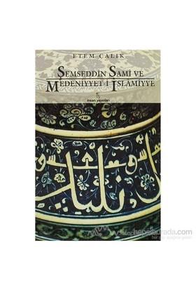 Şemseddin Sami Ve Medeniyyet-İ İslamiyye-Etem Çalık