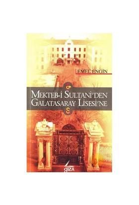 Mekteb-i Sultani'Den Galatasaray Lisesi'ne - Emel Engin