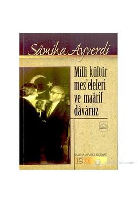 Millî Kültür Meseleleri Ve Maârif Dâvâmız-Samiha Ayverdi