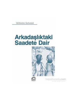 Arkadaşlıktaki Saadete Dair-Wilhelm Schmid