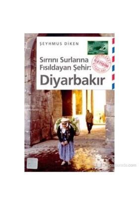Sırrını Surlarına Fısıldayan Şehir Diyarbakır-Şeyhmus Diken