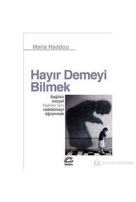 Hayır Demeyi Bilmek - Sağlıklı Sosyal İlişkiler İçin Reddetmeyi Öğrenmek - Marie Haddou
