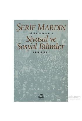 Siyasal Ve Sosyal Bilimler - Makaleler 2 - Bütün Eserleri 7-Şerif Mardin