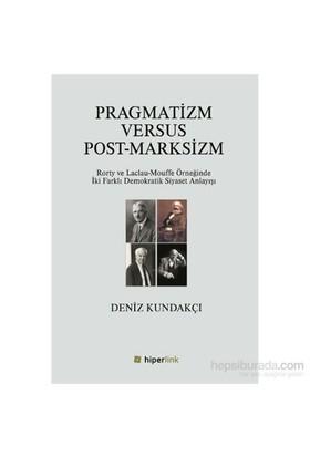 Pragmatizm Versus Post-Marksizm-Deniz Kundakçı