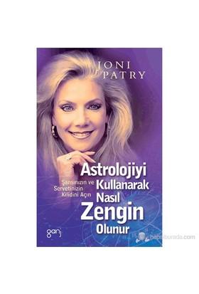 Astrolojiyi Kullanarak Nasıl Zengin Olunur? - Şansınızın Ve Servetinizin Kilidini Açın-Joni Patry