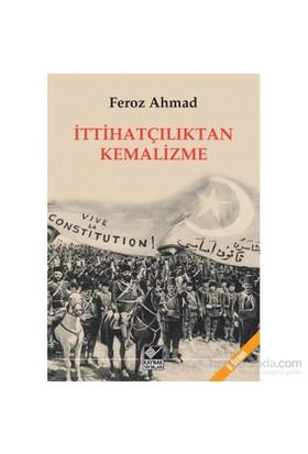 İttihatçılıktan Kemalizme-Feroz Ahmad