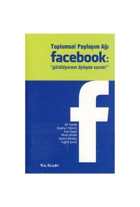 Toplumsal Paylaşım Ağı Facebook- Görülüyorum Öyleyse Varım