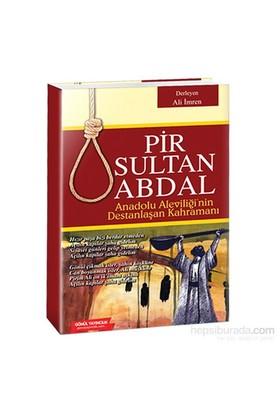 Pir Sultan Abdal: Anadolu Aleviliğinin Destanlaşan Kahramanı-Derleme
