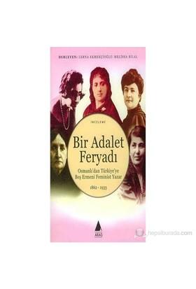 Bir Adalet Feryadı Osmanlı'Dan Türkiye'Ye Beş Ermeni Feminist Yazar 1862 - 1933-Lerna Ekmekçioğlu