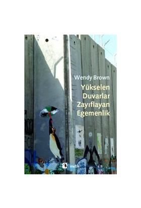 Yükselen Duvarlar, Zayıflayan Egemenlik - Wendy Brown