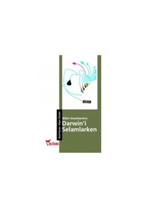 Bilim İnsanlarımız Darwin'i Selamlarken