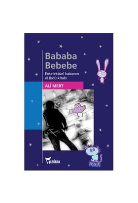 Bababa Bebebe - Entelektüel Babanın El(Kol) Kitabı - Ali Mert