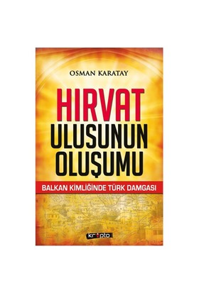 Hırvat Ulusunun Uluşumu-Osman Karatay