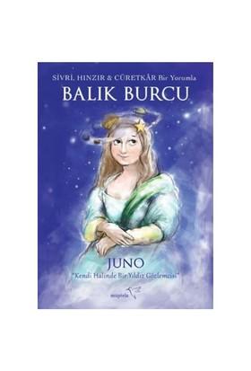 Sivri, Hınzır Ve Cüretkar Bir Yorumla Balık Burcu-Juno