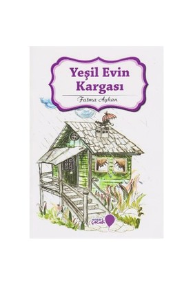 Can Dostlarım Serisi: Yeşil Evin Kargası-Fatma Ayhan