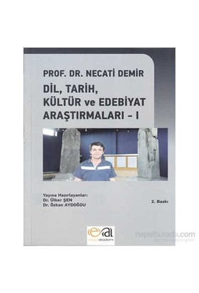 Dil, Tarih, Kültür ve Edebiyat Araştırmaları - I - Necati Demir