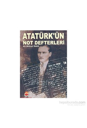 Atatürk'Ün Not Defterleri-Ali Mithat İnan