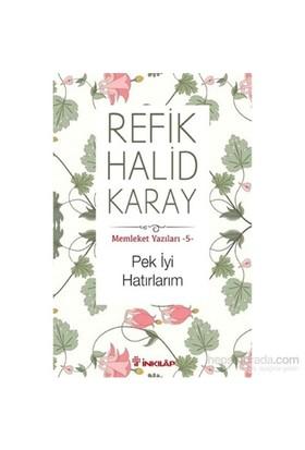Memleket Yazıları 5 - Pek İyi Hatırlarım-Refik Halid Karay