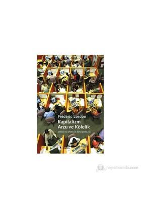Kapitalizm, Arzu Ve Kölelik - Marx Ve Spinoza'Nın İşbirliği-Frederic Lordon