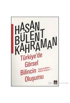 Türkiye'De Görsel Bilincin Ölümü - Türkiye'De Modern Kültürün Oluşumu 1-Hasan Bülent Kahraman