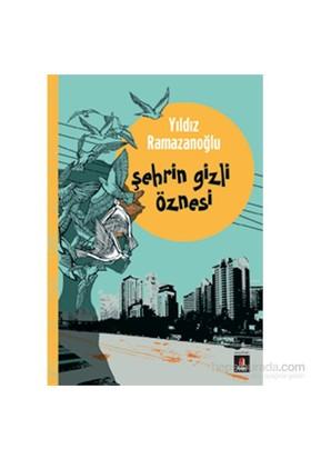 Şehrin Gizli Öznesi-Yıldız Ramazanoğlu