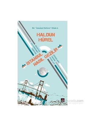 İstanbul Nasıl Gezilir - Bir İstanbul Kültürü Kitabı 6-Haldun Hürel