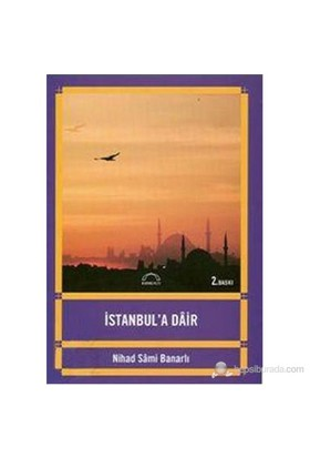 İstanbul'A Dâir-Nihad Sami Banarlı