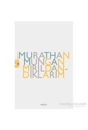 Mırıldandıklarım-Murathan Mungan