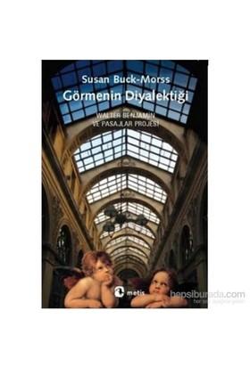 Görmenin Diyalektiği - Walter Benjamin Ve Pasajlar Projesi-Susan Buck-Morss