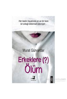 Erkeklere Ölüm-Murat Gürvardar
