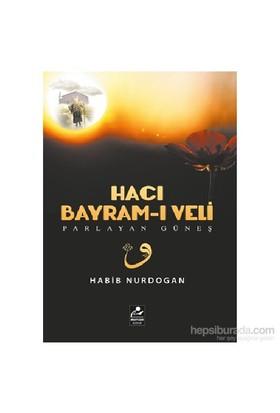 Hacı Bayram-I Veli - Parlayan Güneş-Habib Nurdoğan