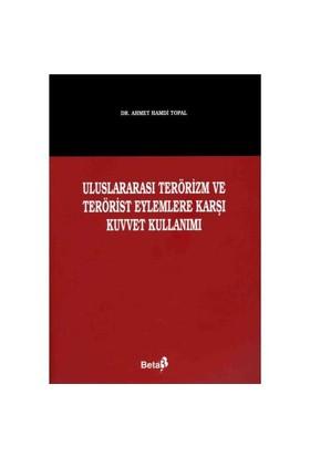 Uluslararası Terörizm Ve Terörist Eylemlere Karşı Kuvvet Kullanımı-Ahmet Hamdi Topal