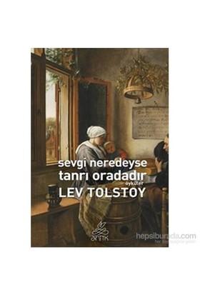 Sevgi Neredeyse Tanrı Oradadır - Lev Nikolayeviç Tolstoy