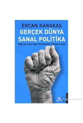 Gerçek Dünya Sanal Politika - (Doğruya Ve Gerçeğe Yönelmiş Bir Politika Arayışı)-Ercan Karakaş
