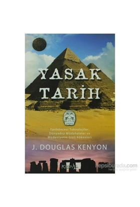 Yasak Tarih - Tarihöncesi Teknolojiler, Dünyadışı Müdahaleler Ve Medeniyetin Gizli Kökenleri-J. Douglas Kenyon
