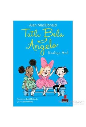 Tatlı Bela Angela Kraliçe Arı !-Alan Macdonald