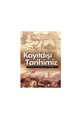 Kayıtdışı Tarihimiz - Yavuz Bahadıroğlu
