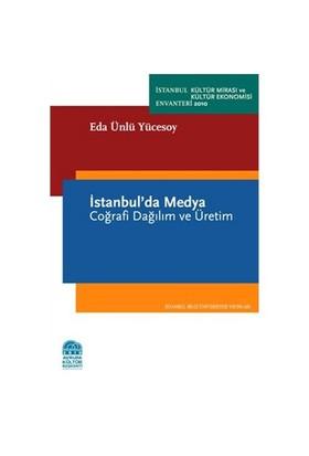 İstanbul'da Medya - Coğrafi Dağılım ve Üretim - Eda Ünlü Yücesoy