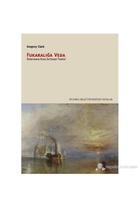 Fukaralığa Veda - Dünyanın En Kısa İktisat Tarihi - Gregory Clark