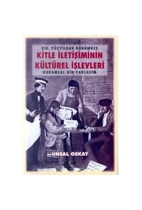 19. Yüzyıldan Günümüze Kitle İletişimin Kültürel İşlevleri Kuramsal Bir Yaklaşım-Ünsal Oskay