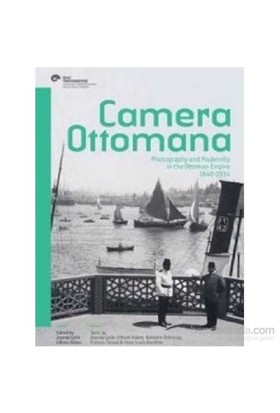 Camera Ottomana Photographt And Modernity İn The Ottoman Empire 1840-1914-Peter Louis Bonfitto