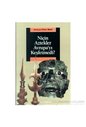 Niçin Aztekler Avrupa'Yı Keşfetmedi?-Peter Wahl