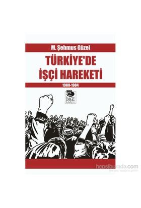 Türkiye'De İşçi Hareketi (1908-1984)-M. Şehmus Güzel