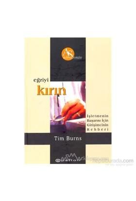 Eğriyi Kırın İşletmenin Başarısı İçin Girişimcinin Rehberi (Ciltli)-Tim Burns