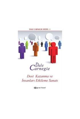 Dost Kazanma Ve İnsanları Etkileme Sanatı - Dale Carnegie