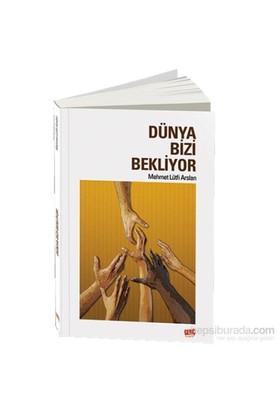 Dünya Bizi Bekliyor-Mehmet Lütfi Arslan