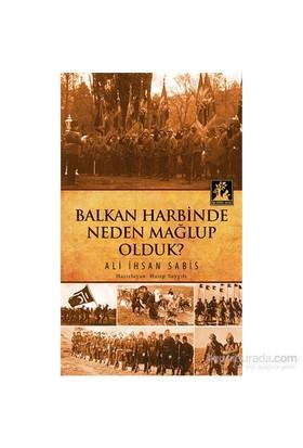 Balkan Harbinde Neden Mağlup Olduk-Ali İhsan Sabis