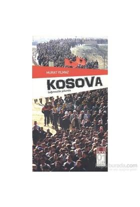 Kosova - Bağımsızlık Yolunda-Murat Yılmaz
