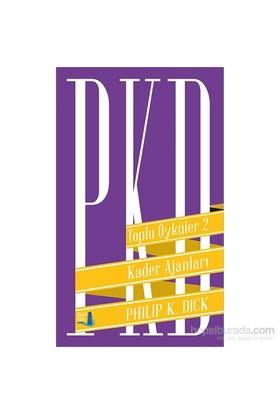 Toplu Öyküler 2 Kader Ajanları - Philip K. Dick