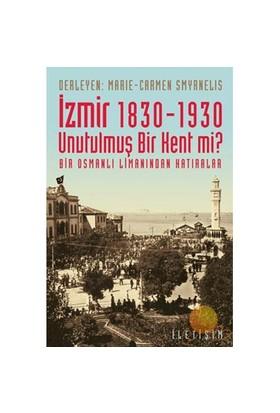 İzmir 1830-1930 / Unutulmuş Bir Kent Mi?